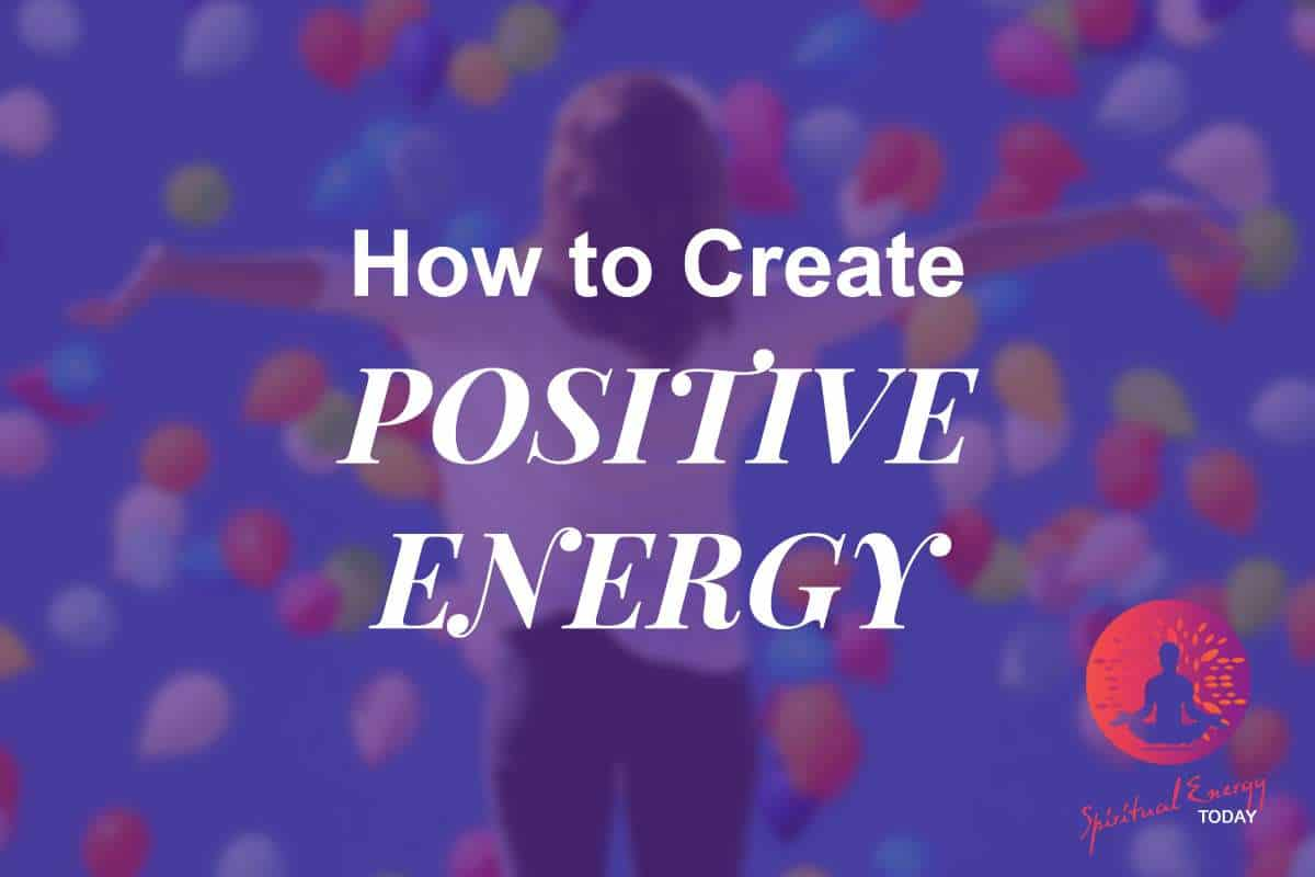 How to Create Positive Energy