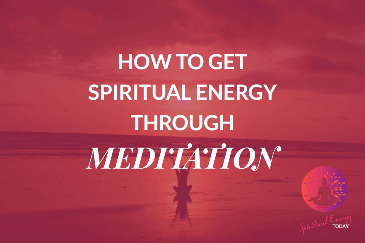 How to Get Spiritual Energy Through Meditation